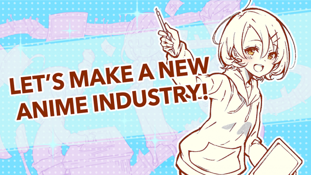 Let's make a new anime industry!
